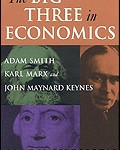 The Big Three in Economics: Adam Smith, Karl Marx and John Maynard Keynes